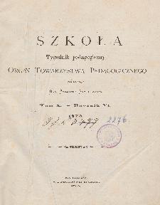 Szkoła : tygodnik pedagogiczny : organ Towarzystwa Pedagogicznego, pod red. Zygmunta Samolewicza T. 10, R. 6