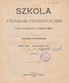 Szkoła : tygodnik pedagogiczny : organ Towarzystwa Pedagogicznego, pod red. Bolesława Baranowskiego T. 19, R. 15