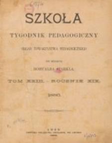 Szkoła : tygodnik pedagogiczny : organ Towarzystwa Pedagogicznego, pod red. Romualda Starkla T. 23, R. 19