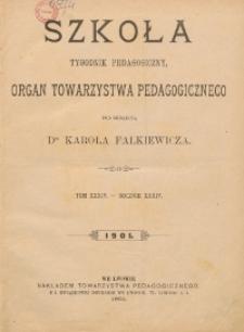 Szkoła : tygodnik pedagogiczny : organ Towarzystwa Pedagogicznego, pod red. Karola Falkiewicza T. 34, R. 34