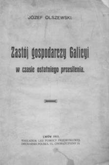 Zastój gospodarczy Galicyi w czasie ostatniego przesilenia