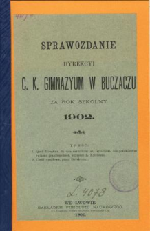 Sprawozdanie Dyrekcyi C. K. Gimnazyum w Buczaczu za rok szkolny 1902