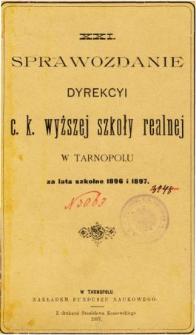 Sprawozdanie Dyrekcyi C. K. Wyższej Szkoły Realnej w Tarnopolu za rok szkolny 1896 i 1897