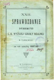 Sprawozdanie Dyrekcyi C. K. Wyższej Szkoły Realnej w Tarnopolu za rok szkolny 1897/98