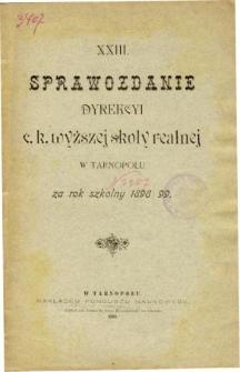 Sprawozdanie Dyrekcyi C. K. Wyższej Szkoły Realnej w Tarnopolu za rok szkolny 1898/99