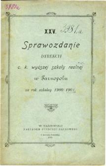 Sprawozdanie Dyrekcyi C. K. Wyższej Szkoły Realnej w Tarnopolu za rok szkolny 1900/1901