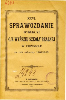 Sprawozdanie Dyrekcyi C. K. Wyższej Szkoły Realnej w Tarnopolu za rok szkolny 1901/02