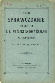 Sprawozdanie Dyrekcyi C. K. Wyższej Szkoły Realnej w Tarnopolu za rok szkolny 1902/03