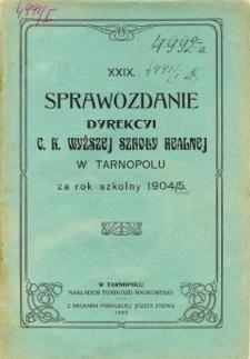 Sprawozdanie Dyrekcyi C. K. Wyższej Szkoły Realnej w Tarnopolu za rok szkolny 1904/05