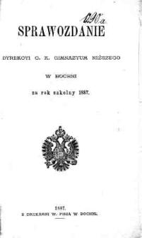Sprawozdanie Dyrekcyi C. K. Gimnazyum Niższego w Bochni za rok szkolny 1887