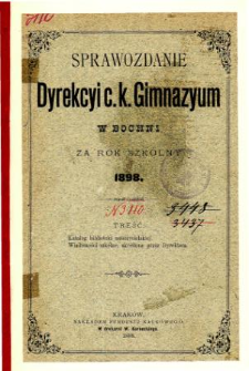 Sprawozdanie Dyrekcyi C. K. Gimnazyum w Bochni za rok szkolny 1898