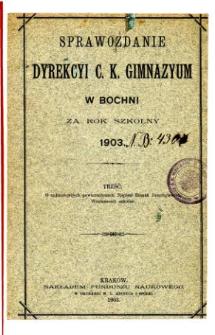Sprawozdanie Dyrekcyi C. K. Gimnazyum w Bochni za rok szkolny 1903