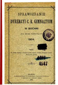 Sprawozdanie Dyrekcyi C. K. Gimnazyum w Bochni za rok szkolny 1904