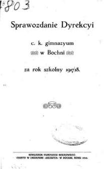Sprawozdanie Dyrekcyi C. K. Gimnazyum w Bochni za rok szkolny 1917/18