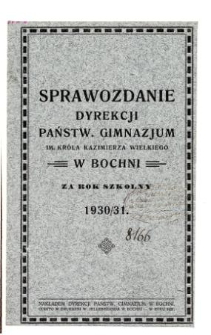 Sprawozdanie Dyrekcji Państwowego Gimnazjum w Bochni za rok szkolny 1930/31