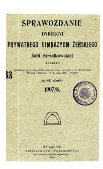 Sprawozdanie Dyrekcji Prywatnego Gimnazjum Żeńskiego Zofii Strzałkowskiej we Lwowie za rok szkolny 1907/08