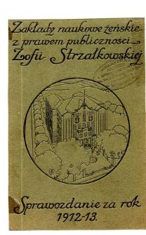 Sprawozdanie Zakładu Naukowego Żeńskiego z prawem publiczności Zofii Strzałkowskiej za rok szkolny 1912/13