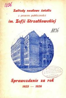 Sprawozdanie Zakładu Naukowego Żeńskiego z prawem publiczności im. Zofii Strzałkowskiej za rok szkolny 1925/6
