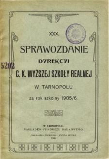Sprawozdanie Dyrekcyi C. K. Wyższej Szkoły Realnej w Tarnopolu za rok szkolny 1905/6