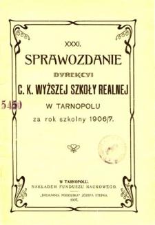 Sprawozdanie Dyrekcyi C. K. Wyższej Szkoły Realnej w Tarnopolu za rok szkolny 1906/7