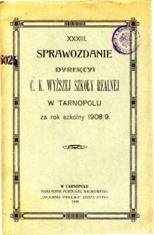 Sprawozdanie Dyrekcyi C. K. Wyższej Szkoły Realnej w Tarnopolu za rok szkolny 1908/9