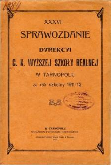 Sprawozdanie Dyrekcyi C. K. Wyższej Szkoły Realnej w Tarnopolu za rok szkolny 1911/12