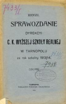 Sprawozdanie Dyrekcyi C. K. Wyższej Szkoły Realnej w Tarnopolu za rok szkolny 1913/14