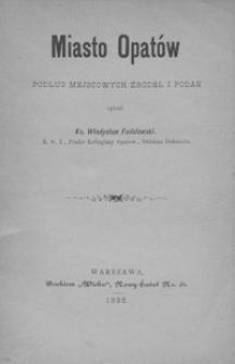 Miasto Opatów : podług miejscowych źródeł i podań