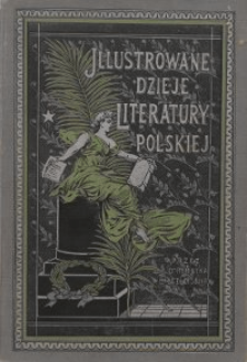 Illustrowane dzieje literatury polskiej. T. 1, Literatura średniowieczna. Okres piastowski / przez Henryka Biegeleisena