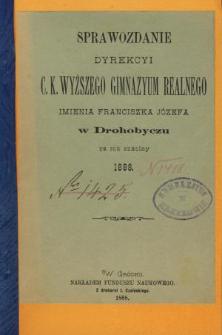 Sprawozdanie Dyrekcyi C. K. Wyższego Gimnazyum Realnego im. Franciszka Jóżefa w Drohobyczu za rok 1888