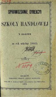 Sprawozdanie Dyrekcyi Szkoły Handlowej w Krakowie za rok szkolny 1884/5