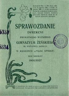 Sprawozdanie Dyrekcyi Prywatnego Wyższego Gimnazyum Żeńskiego im. Królowej Jadwigi w Krakowie za rok szkolny 1906/1907