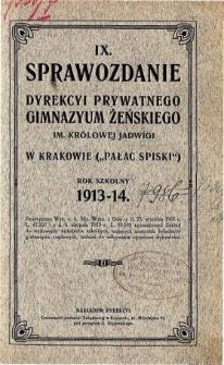 IX. Sprawozdanie Dyrekcyi Prywatnego Gimnazyum Żeńskiego im. Królowej Jadwigi w Krakowie za rok szkolny 1913/14