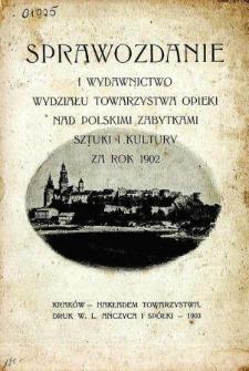 Sprawozdanie I Wydawnictwo Wydziału Towarzystwa Opieki nad Polskimi Zabytkami Sztuki i Kultury za rok 1902