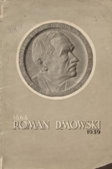 Roman Dmowski 1864-1939 : życiorys - wspomnienia - zbiór fotografii