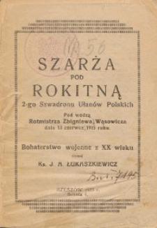 Szarża pod Rokitną 2-go Szwadronu Ułanów Polskich pod wodzą Rotmistrza Zbigniewa Wąsowicza dnia 13 czerwca 1915 roku : bohaterstwo wojenne z XX wieku