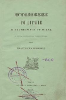 Wycieczki po Litwie w promieniach od Wilna. T. 1, (Troki, Stokliszki, Jezno, Funie [i.e. Punie], Niemiez, Miedniki etc.)