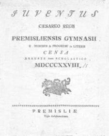 Iuventus Caesareo Regii Premisliensis Gymnasii e. moribus & progresu in literis censa exeunte anno scholastico MDCCCXXVIII