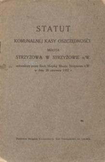 Statut Komunalnej Kasy Oszczędności Miasta Strzyżowa w Strzyżowie n/W : uchwalony przez Radę Miejską Miasta Strzyżowa n/W w dniu 28 czerwca 1937 r.
