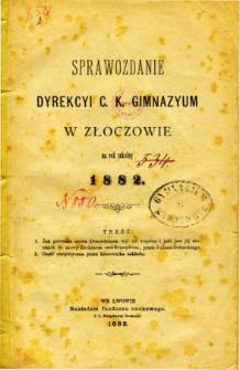 Sprawozdanie Dyrekcyi C. K. Gimnazyum w Złoczowie za rok szkolny 1882