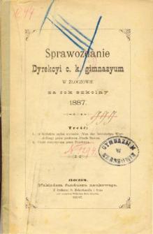 Sprawozdanie Dyrekcyi C. K. Gimnazyum w Złoczowie za rok szkolny 1887