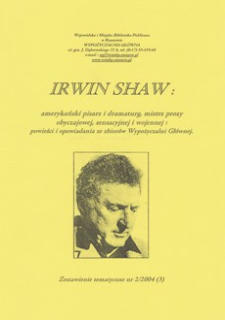 Irwin Shaw : amerykański pisarz i dramaturg, mistrz prozy obyczajowej, sensacyjnej i wojennej : powieści i opowiadania ze zbiorów Wypożyczalni Głównej