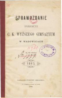 Sprawozdanie Dyrekcyi C. K. Wyższego Gimnazyum w Wadowicach za rok szkolny 1883