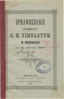 Sprawozdanie Dyrekcyi C. K. Gimnazyum w Wadowicach za rok szkolny 1888