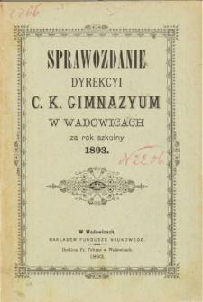 Sprawozdanie Dyrekcyi C. K. Gimnazyum w Wadowicach za rok szkolny 1893