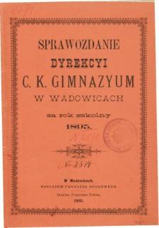 Sprawozdanie Dyrekcyi C. K. Gimnazyum w Wadowicach za rok szkolny 1895