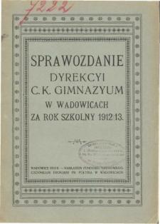Sprawozdanie Dyrekcyi C. K. Gimnazyum w Wadowicach za rok szkolny 1912/13