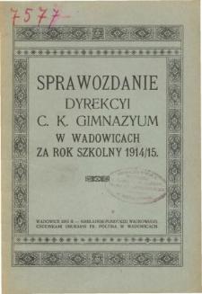 Sprawozdanie Dyrekcyi C. K. Gimnazyum w Wadowicach za rok szkolny 1914/15