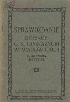 Sprawozdanie Dyrekcyi C. K. Gimnazyum w Wadowicach za rok szkolny 1917/18