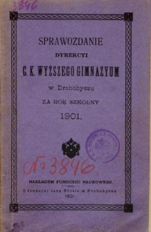 Sprawozdanie C. K. Wyższego Gimnazyum w Drohobyczu za rok szkolny 1901